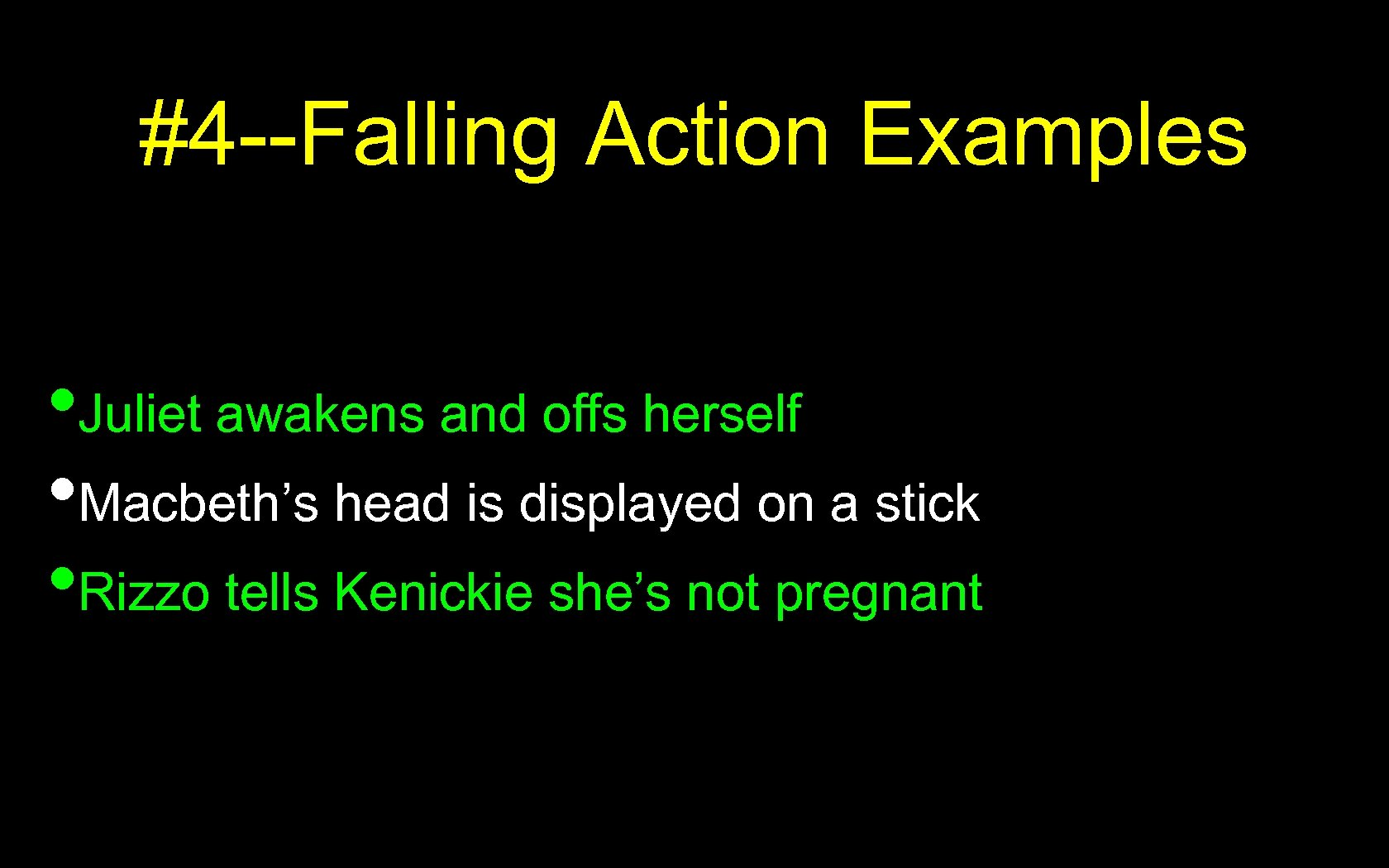#4 --Falling Action Examples • Juliet awakens and offs herself • Macbeth's head is