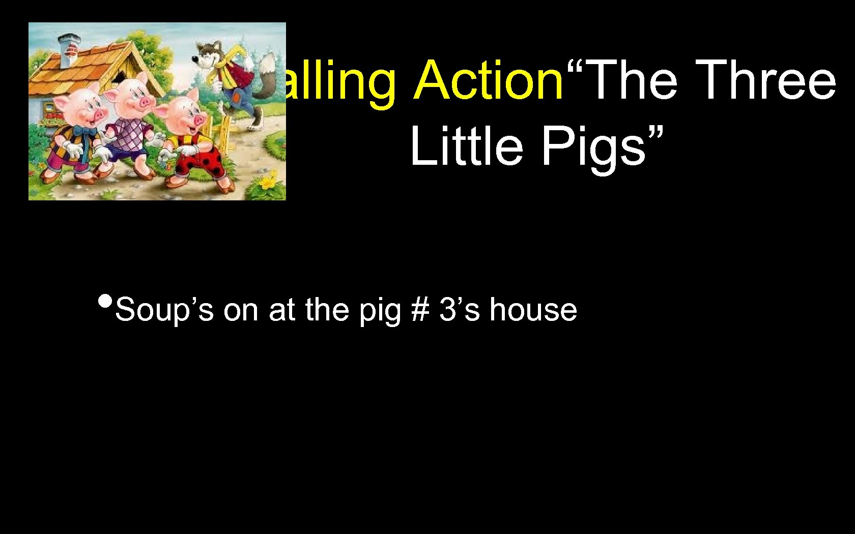 """Falling Action""""The Three Little Pigs"""" • Soup's on at the pig # 3's house"""