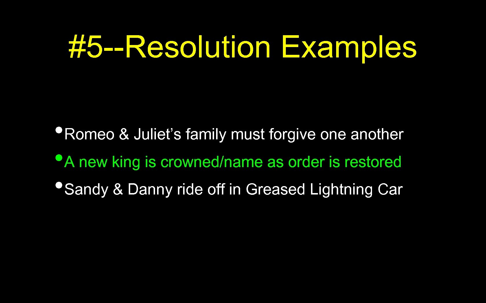 #5 --Resolution Examples • Romeo & Juliet's family must forgive one another • A