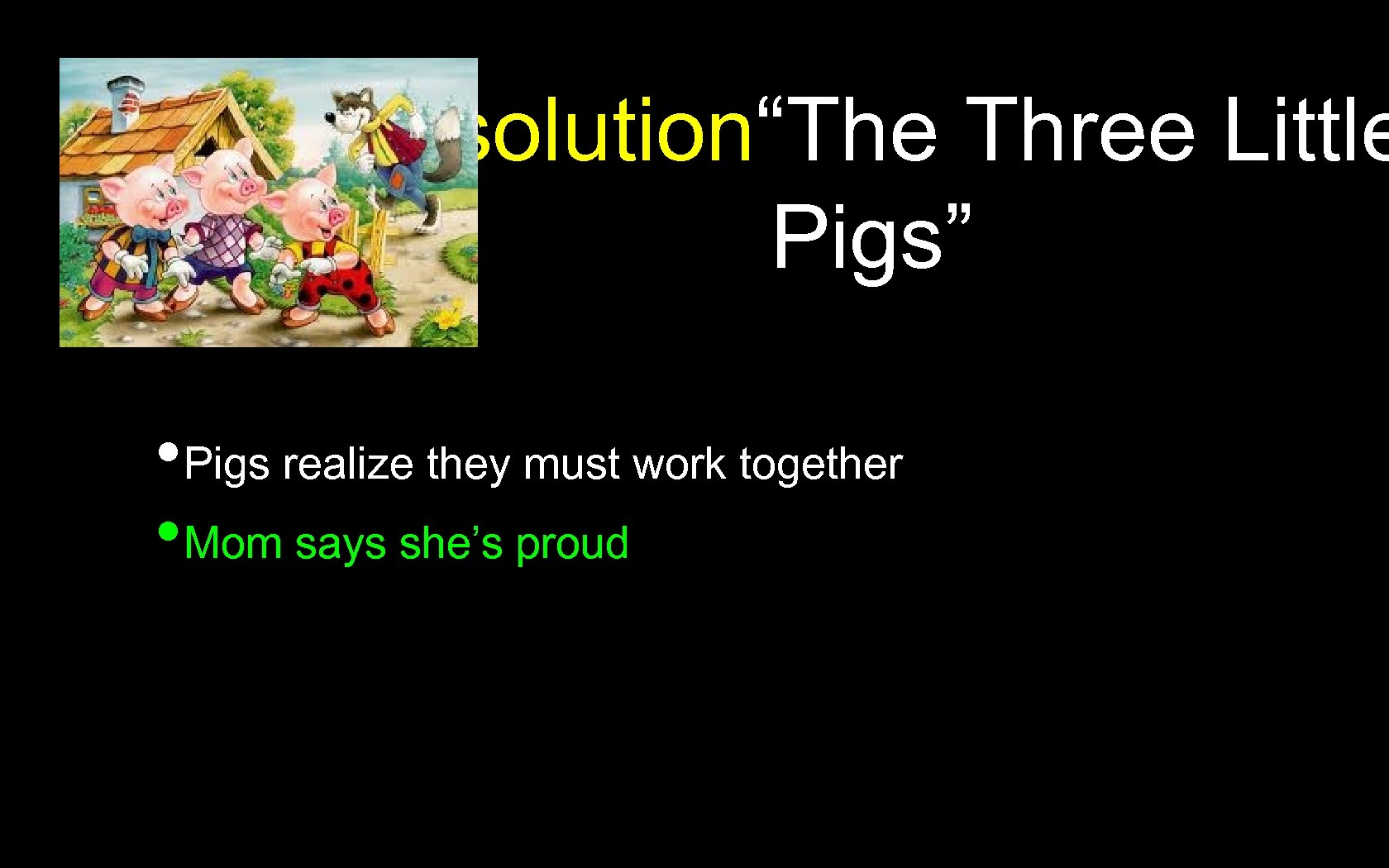 """Resolution""""The Three Little Pigs"""" • Pigs realize they must work together • Mom says"""