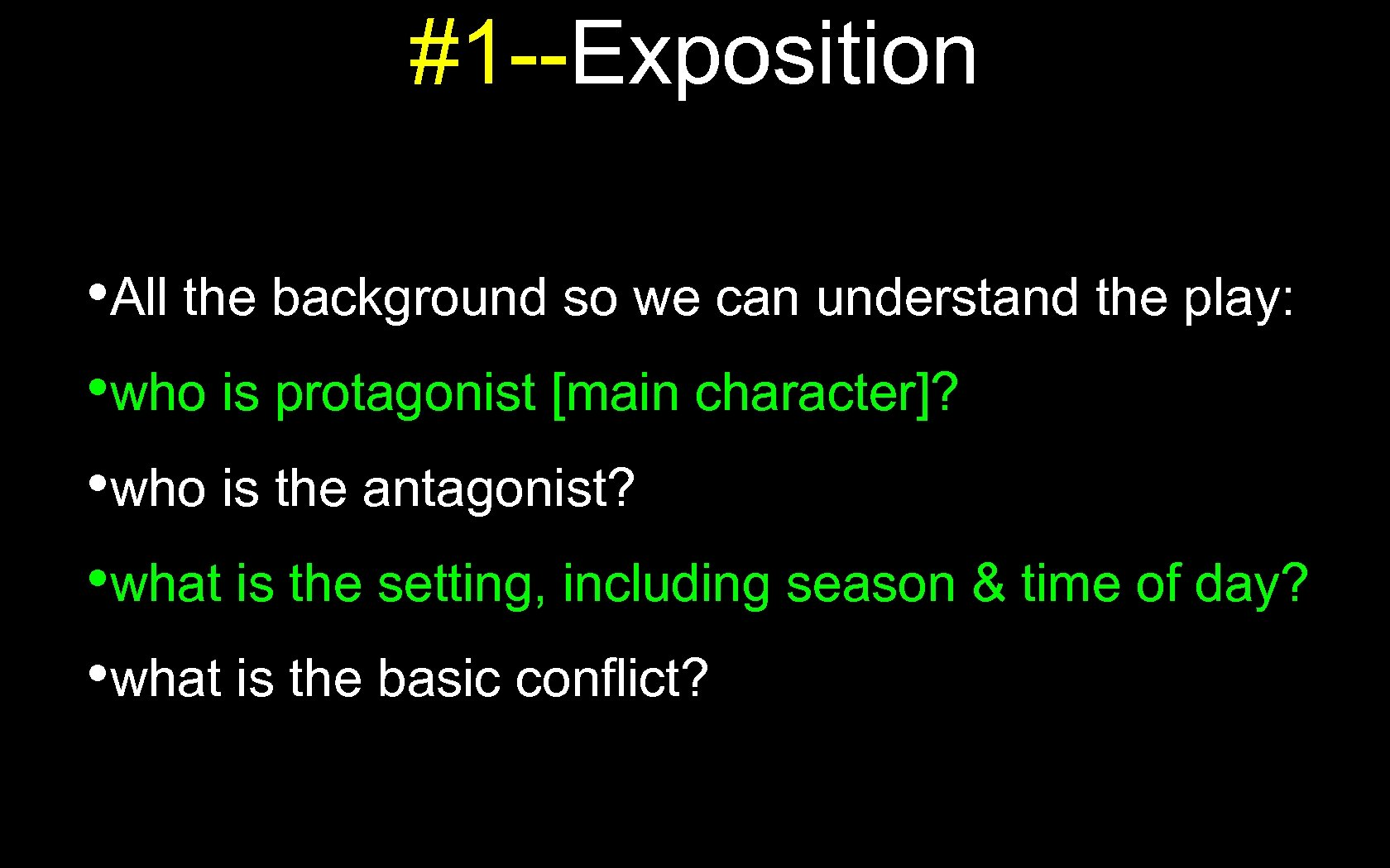#1 --Exposition • All the background so we can understand the play: • who