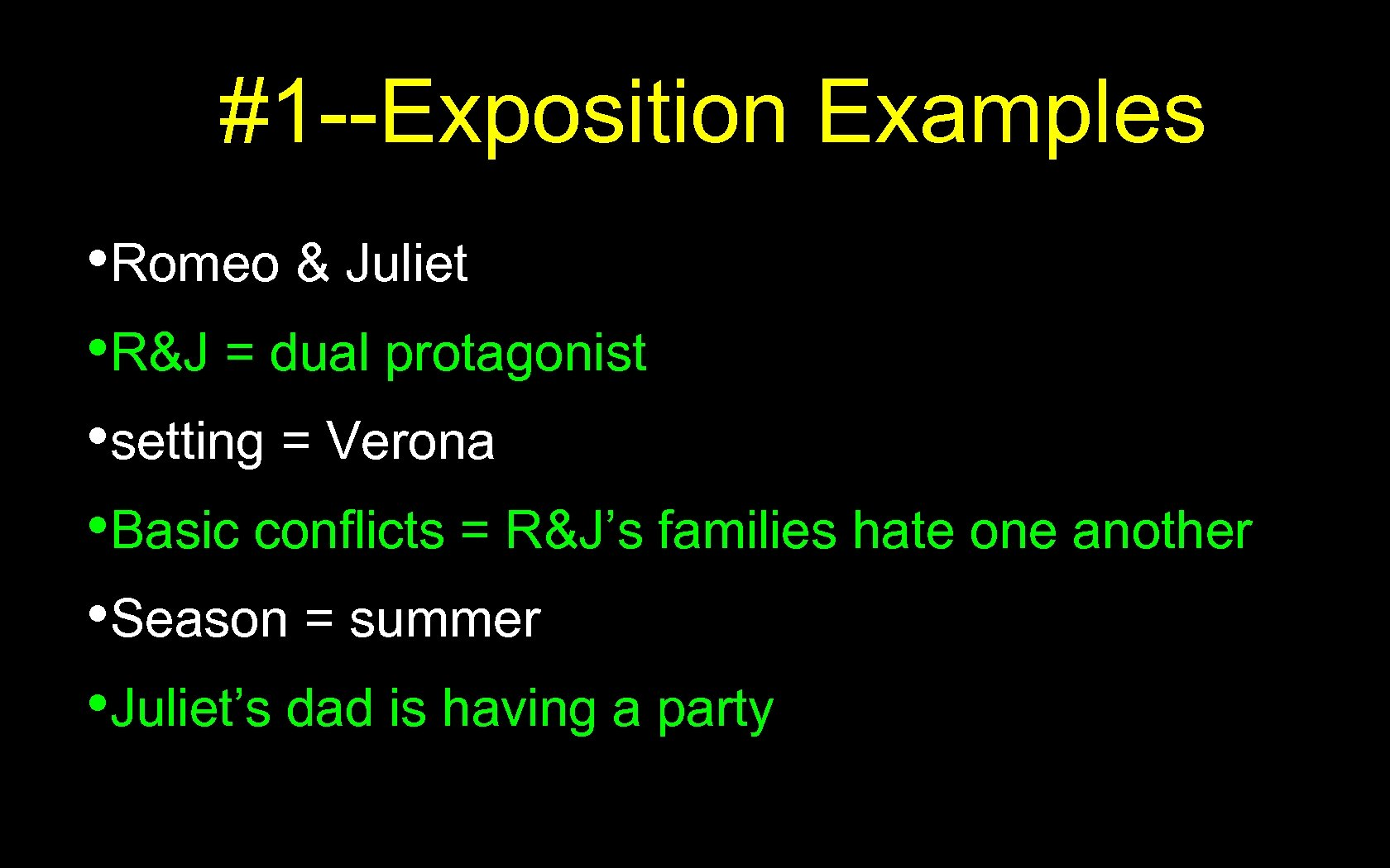 #1 --Exposition Examples • Romeo & Juliet • R&J = dual protagonist • setting