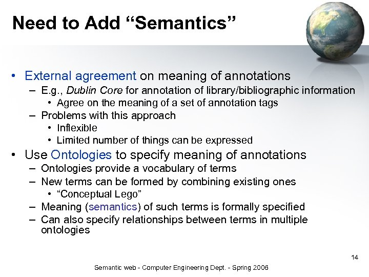 """Need to Add """"Semantics"""" • External agreement on meaning of annotations – E. g."""