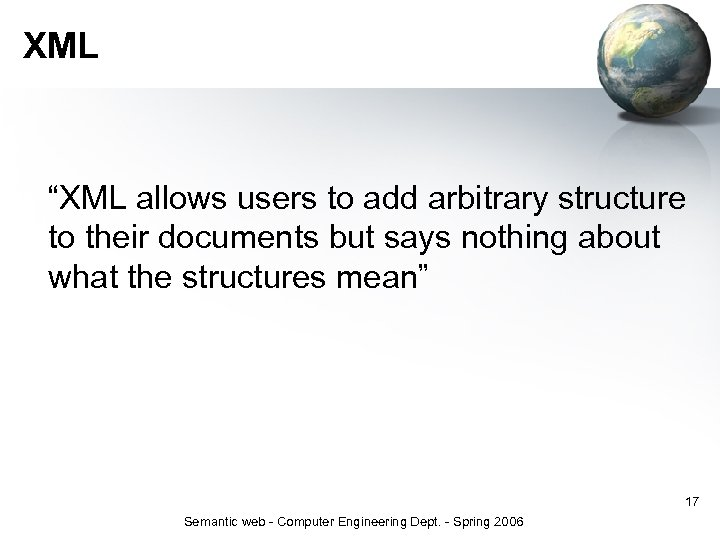 """XML """"XML allows users to add arbitrary structure to their documents but says nothing"""
