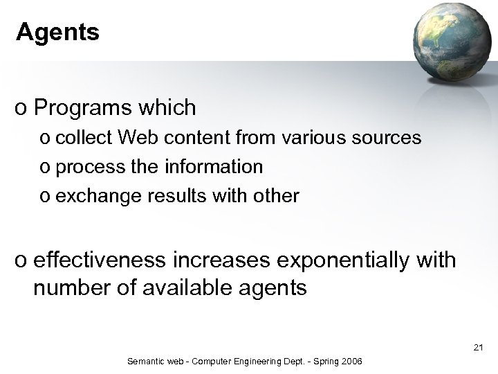 Agents o Programs which o collect Web content from various sources o process the