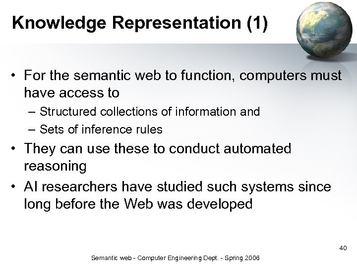 Knowledge Representation (1) • For the semantic web to function, computers must have access