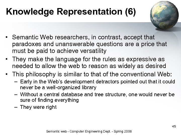 Knowledge Representation (6) • Semantic Web researchers, in contrast, accept that paradoxes and unanswerable