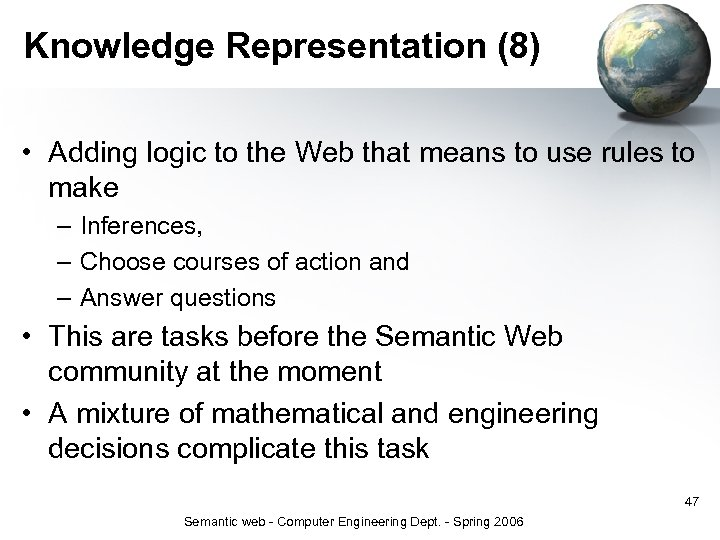 Knowledge Representation (8) • Adding logic to the Web that means to use rules