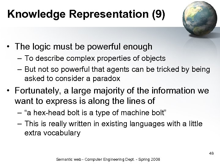 Knowledge Representation (9) • The logic must be powerful enough – To describe complex