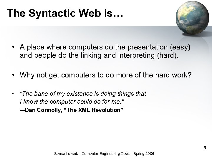 The Syntactic Web is… • A place where computers do the presentation (easy) and