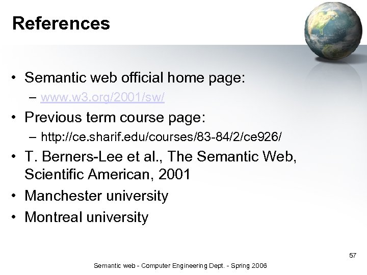 References • Semantic web official home page: – www. w 3. org/2001/sw/ • Previous