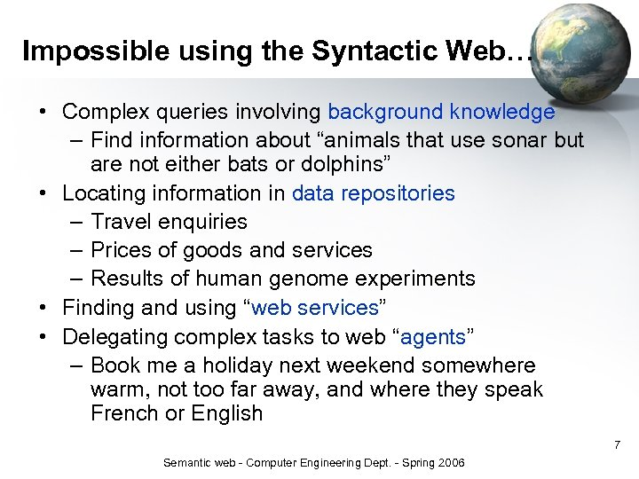 Impossible using the Syntactic Web… • Complex queries involving background knowledge – Find information