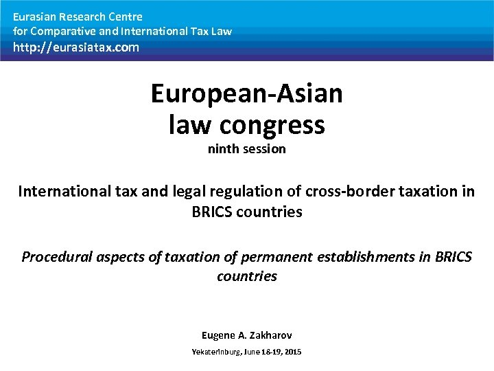Eurasian Research Centre for Comparative and International Tax Law http: //eurasiatax. com European-Asian law