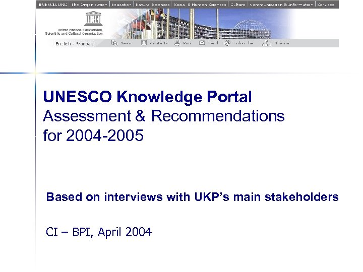 UNESCO Knowledge Portal Assessment & Recommendations for 2004 -2005 Based on interviews with UKP's