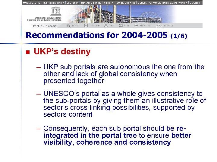 Recommendations for 2004 -2005 n (1/6) UKP's destiny – UKP sub portals are autonomous