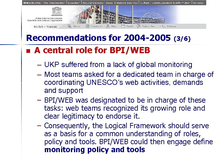 Recommendations for 2004 -2005 n A central role for BPI/WEB (3/6) – UKP suffered