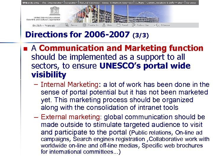 Directions for 2006 -2007 n (3/3) A Communication and Marketing function should be implemented