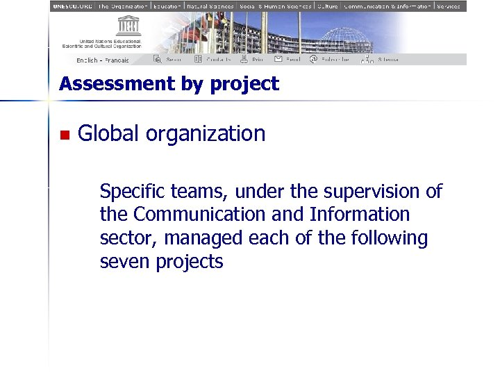 Assessment by project n Global organization Specific teams, under the supervision of the Communication