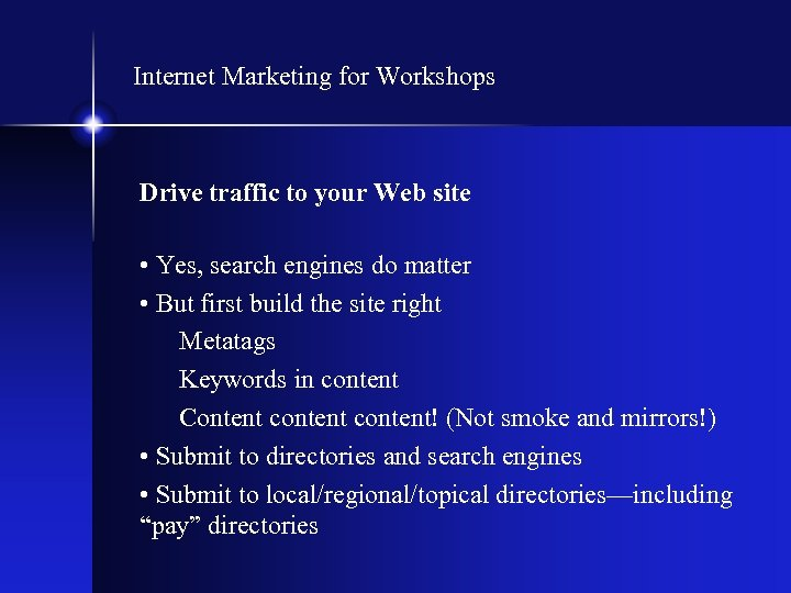 Internet Marketing for Workshops Drive traffic to your Web site • Yes, search engines