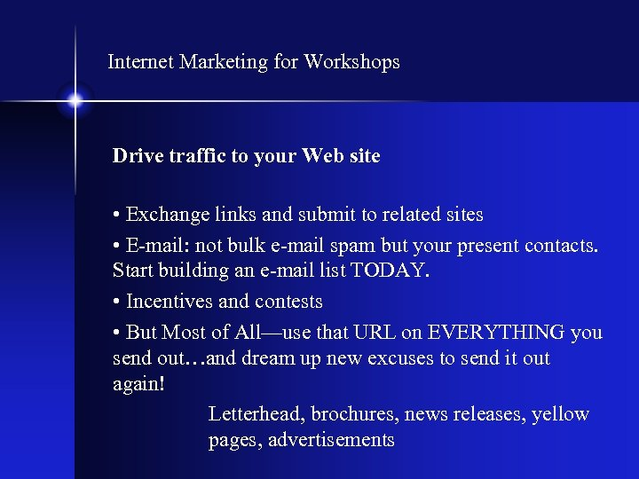 Internet Marketing for Workshops Drive traffic to your Web site • Exchange links and