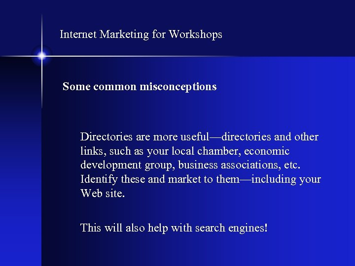 Internet Marketing for Workshops Some common misconceptions Directories are more useful—directories and other links,