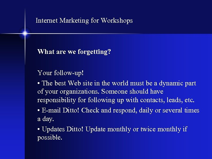 Internet Marketing for Workshops What are we forgetting? Your follow-up! • The best Web