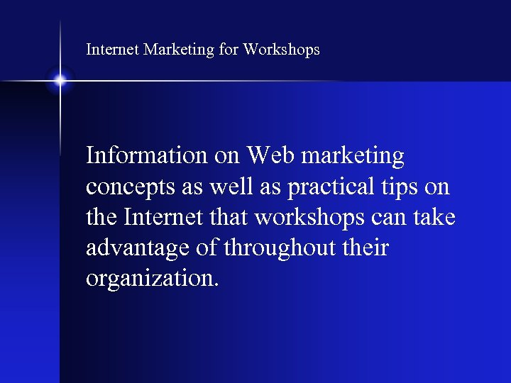 Internet Marketing for Workshops Information on Web marketing concepts as well as practical tips