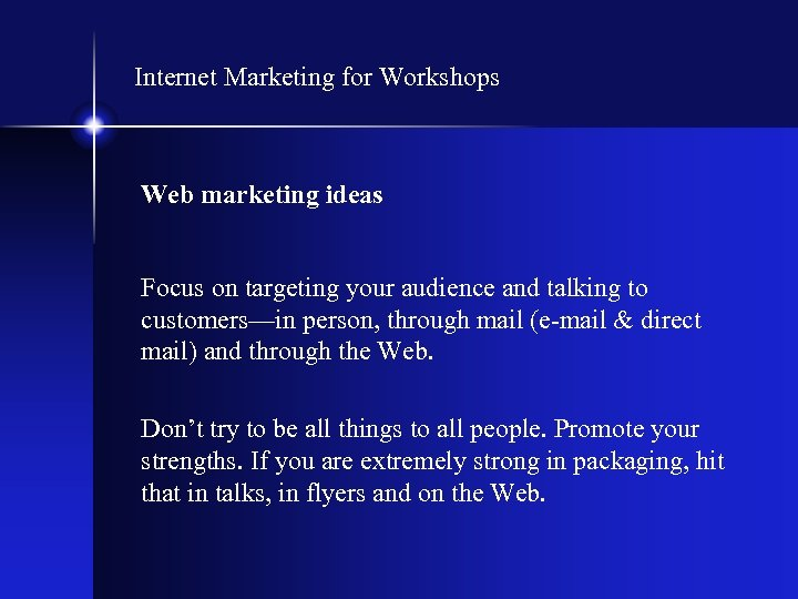 Internet Marketing for Workshops Web marketing ideas Focus on targeting your audience and talking