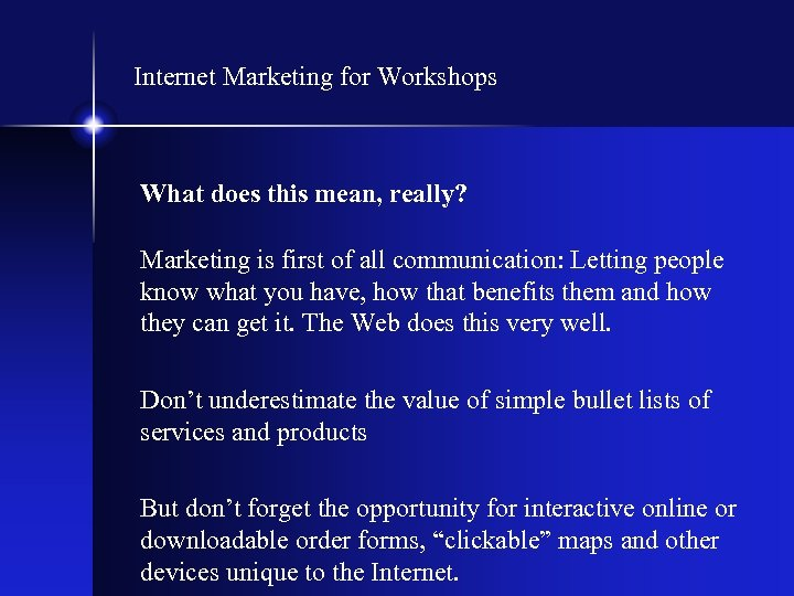 Internet Marketing for Workshops What does this mean, really? Marketing is first of all