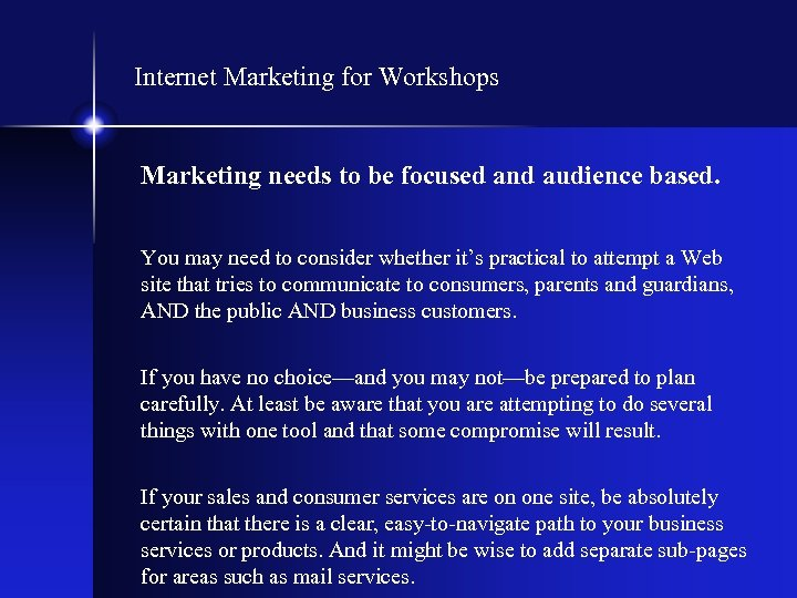 Internet Marketing for Workshops Marketing needs to be focused and audience based. You may