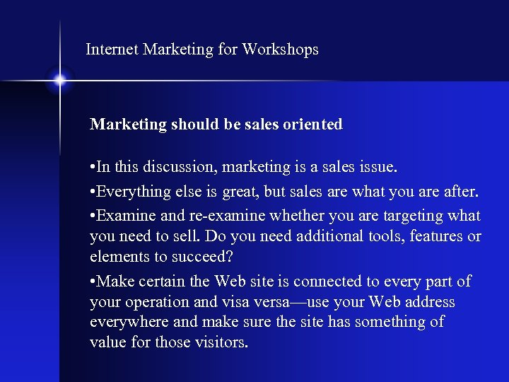 Internet Marketing for Workshops Marketing should be sales oriented • In this discussion, marketing
