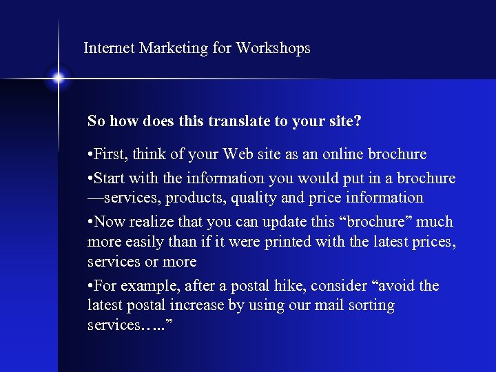 Internet Marketing for Workshops So how does this translate to your site? • First,