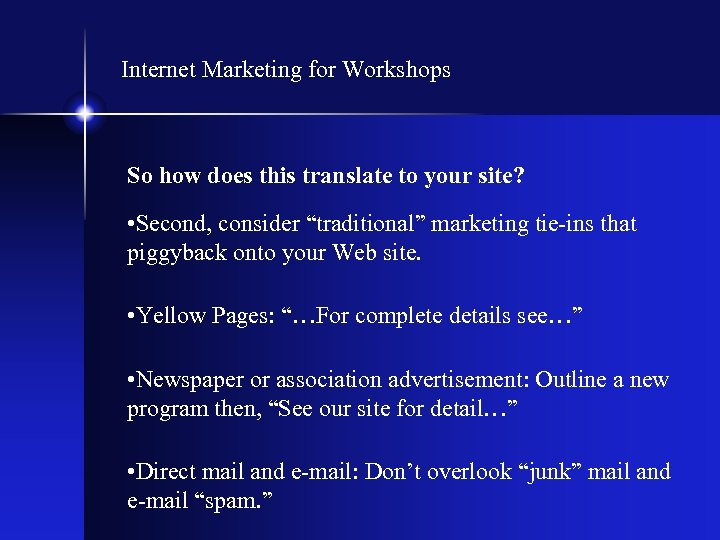 Internet Marketing for Workshops So how does this translate to your site? • Second,