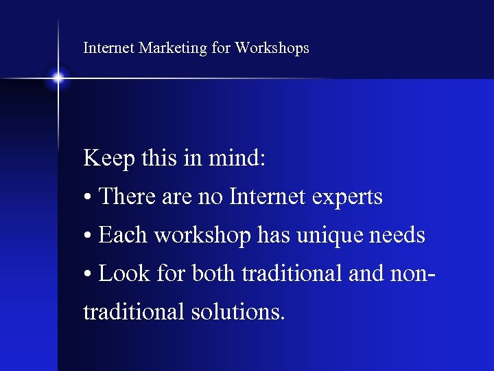 Internet Marketing for Workshops Keep this in mind: • There are no Internet experts