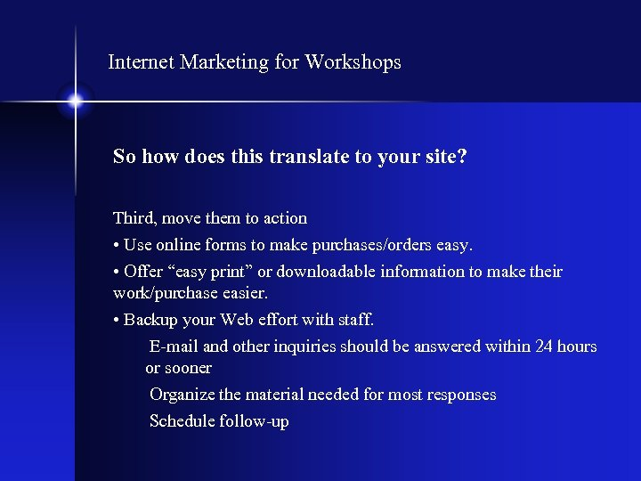 Internet Marketing for Workshops So how does this translate to your site? Third, move