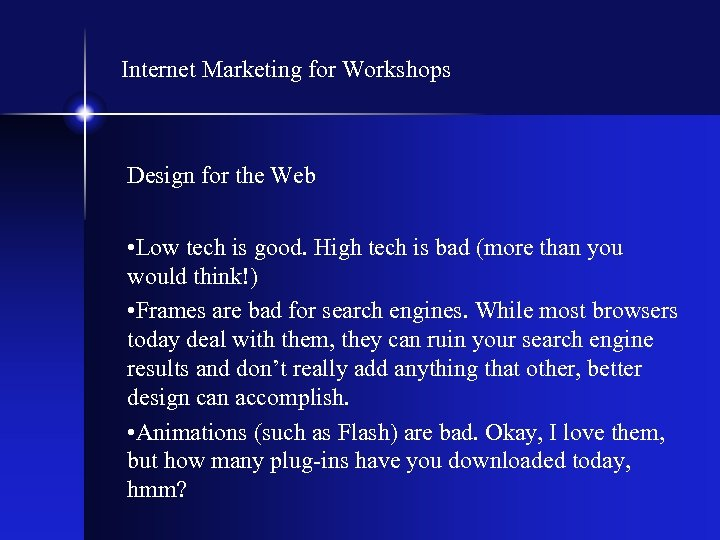 Internet Marketing for Workshops Design for the Web • Low tech is good. High