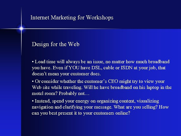 Internet Marketing for Workshops Design for the Web • Load time will always be
