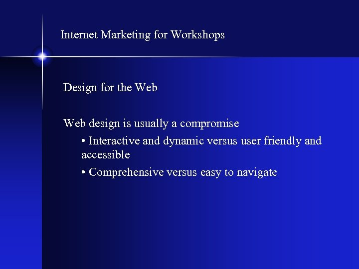 Internet Marketing for Workshops Design for the Web design is usually a compromise •