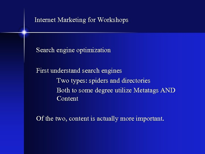 Internet Marketing for Workshops Search engine optimization First understand search engines Two types: spiders