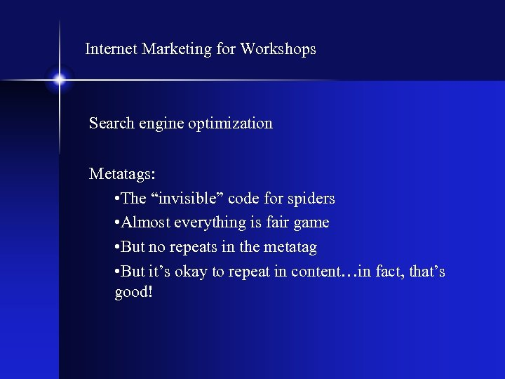 "Internet Marketing for Workshops Search engine optimization Metatags: • The ""invisible"" code for spiders"