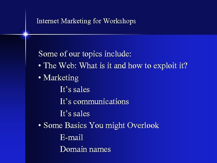 Internet Marketing for Workshops Some of our topics include: • The Web: What is