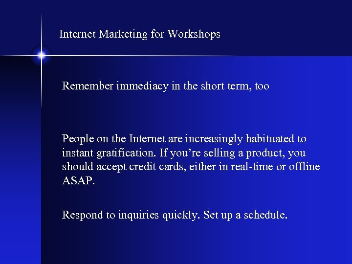 Internet Marketing for Workshops Remember immediacy in the short term, too People on the