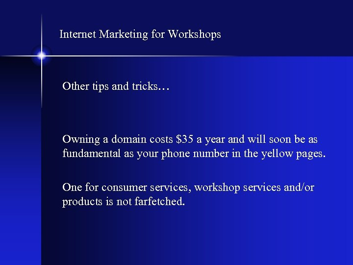Internet Marketing for Workshops Other tips and tricks… Owning a domain costs $35 a