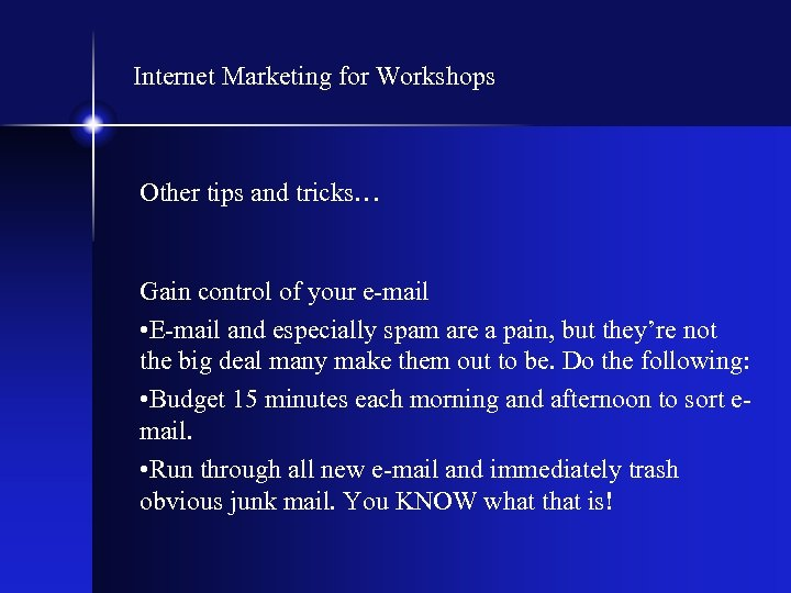 Internet Marketing for Workshops Other tips and tricks… Gain control of your e-mail •