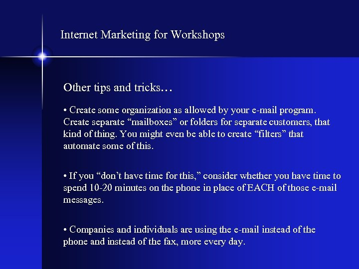 Internet Marketing for Workshops Other tips and tricks… • Create some organization as allowed