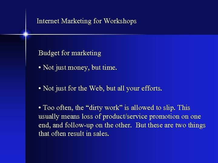 Internet Marketing for Workshops Budget for marketing • Not just money, but time. •