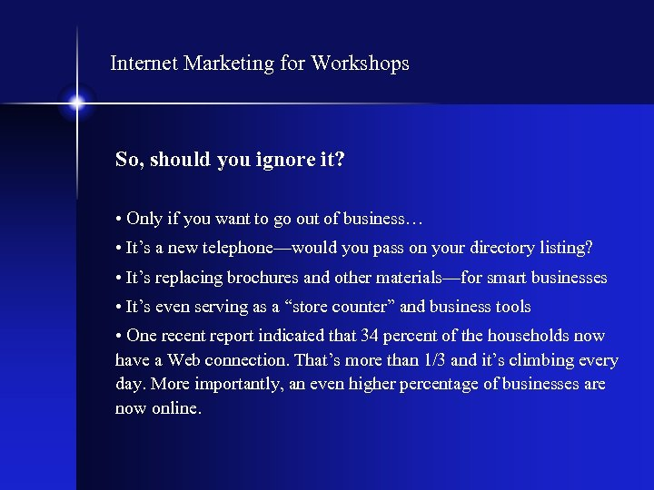 Internet Marketing for Workshops So, should you ignore it? • Only if you want