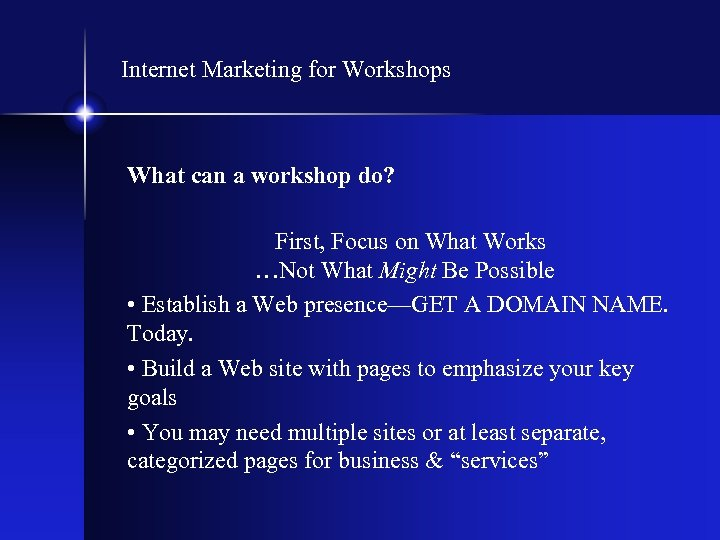 Internet Marketing for Workshops What can a workshop do? First, Focus on What Works