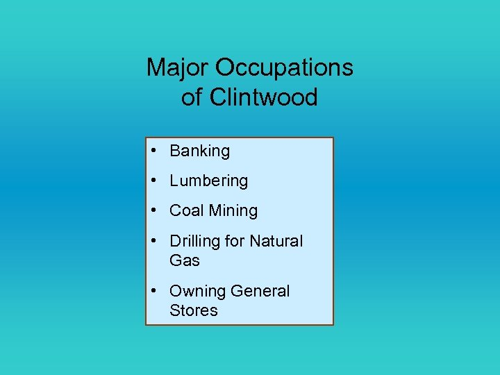 Major Occupations of Clintwood • Banking • Lumbering • Coal Mining • Drilling for