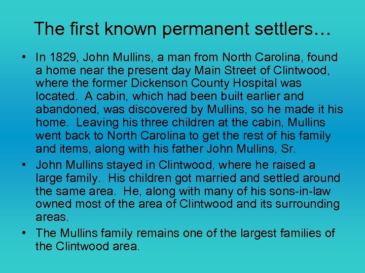 The first known permanent settlers… • In 1829, John Mullins, a man from North